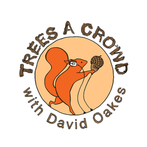 Trees a Crowd with David Oakes Podcast Logo